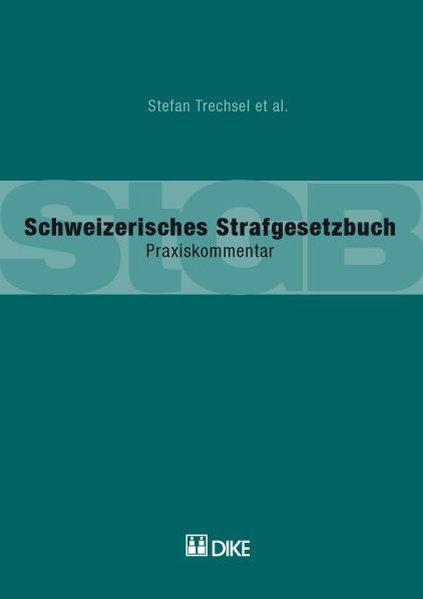 Schweizerisches Strafgesetzbuch. Praxiskommentar: Trechsel, Stefan: