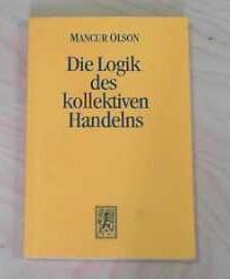 Die Logik des kollektiven Handelns Kollektivgüter und: Olson, Mancur: