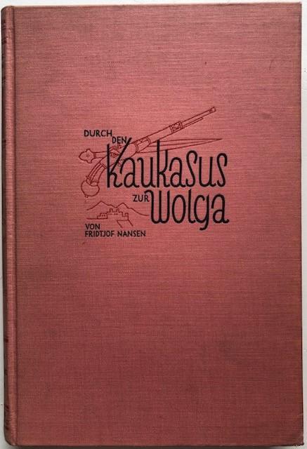 Durch den Kaukasus zur Wolga.: Nansen, Fridtjof.