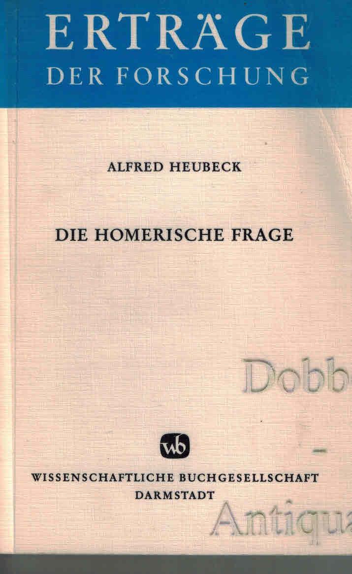 Die Homerische Frage. Ein Bericht über die: Heubeck, Alfred: