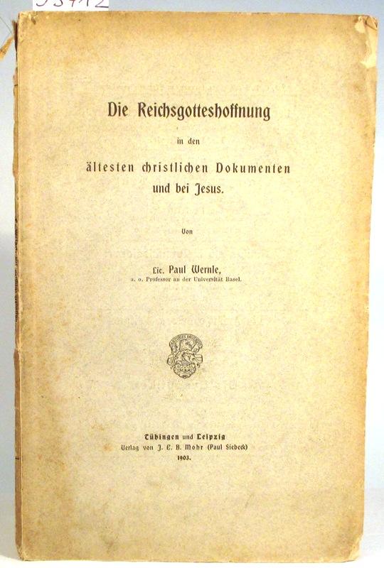 Die Reichsgotteshoffnung in den ältesten christlichen Dokumenten: Wernle, Paul