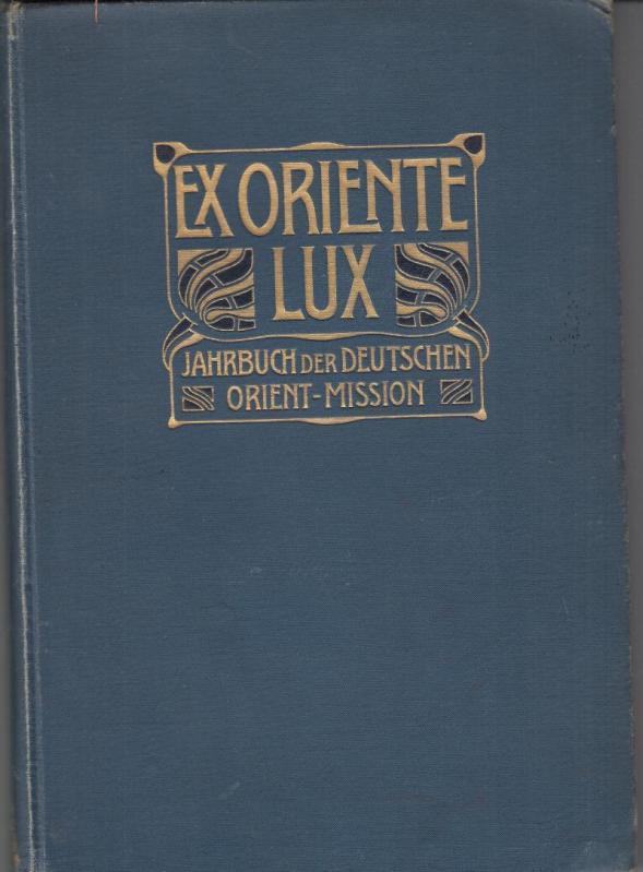 Ex Oriente Lux - Jahrbuch der Deutschen: Lepsius. Johannes (Hrsg.):