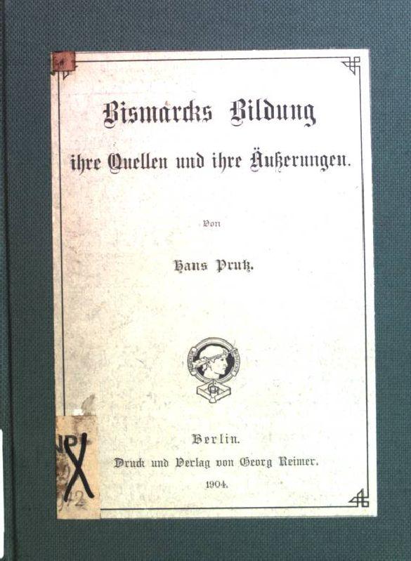 Bismarcks Bildung: ihre Quellen und ihre Äußerungen.: Prutz, Hans: