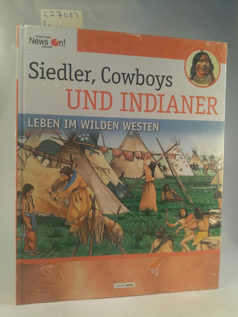 Siedler, Cowboys, Indianer - Leben im Wilden: Rossi, Renzo: