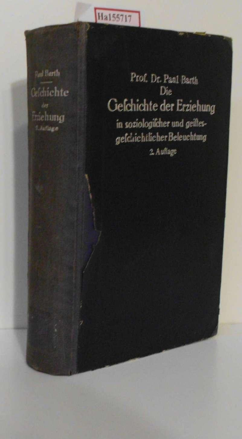 Die Geschichte der Erziehung in soziologischer und: Barth, Paul: