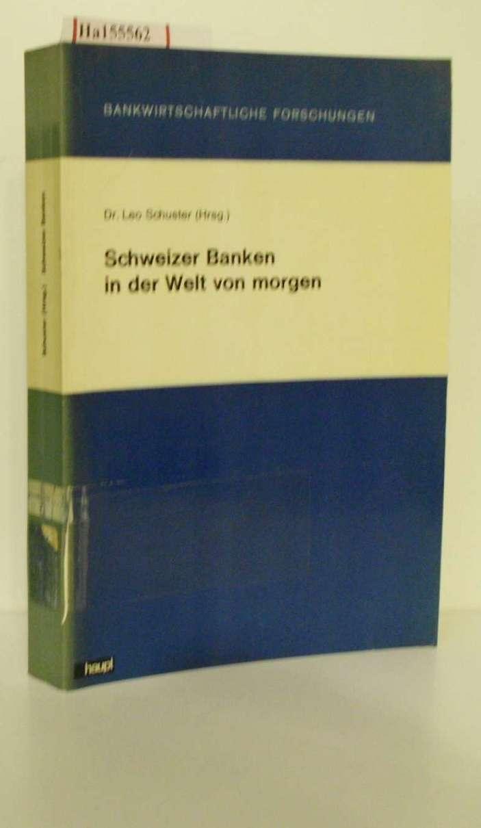 Schweizer Banken in der Welt von morgen.: Schuster, Leo (Hg.):
