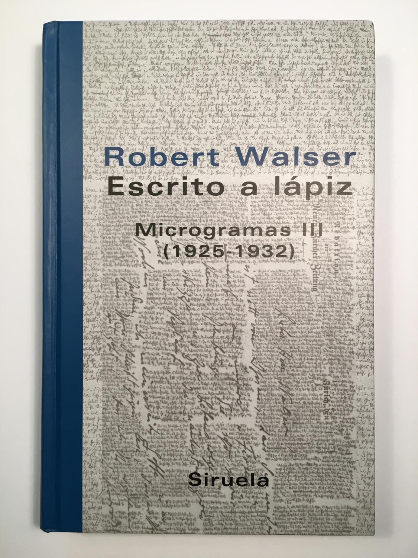 Escrito a lápiz. Microgramas III (1925-1932) - Robert Walser