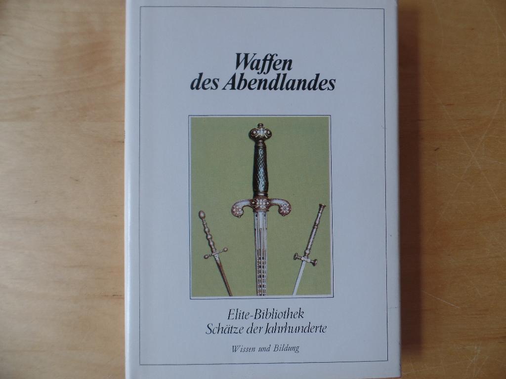 Waffen des Abendlandes Elite-Bibliothek. Schätze der Jahrhunderte.: Zeller, A. P.: