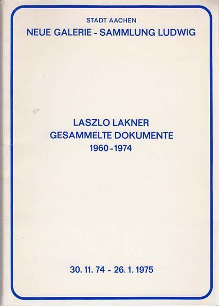 Gesammelte Dokumente 1960 - 1974 Neue Galerie: Lakner, Laszlo: