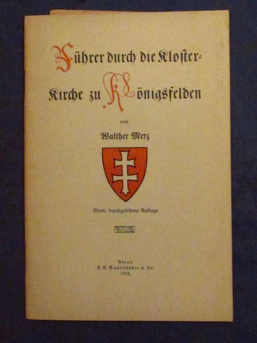 Führer durch die Kloster-Kirche (Klosterkirche) zu Königsfelden.: Merz, Walther