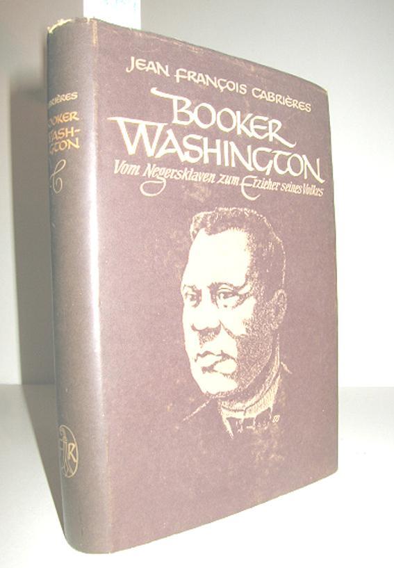 Booker Washington (Vom Negersklaven zum Erzieher seines: CABRIERES, JEAN-FRANCOIS: