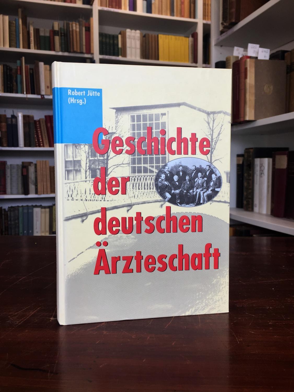 Geschichte der deutschen Ärzteschaft. Organisierte Berufs- und Gesundheitspolitik im 19. und 20. Jahrhundert. - Jütte Robert (Hrsg.),