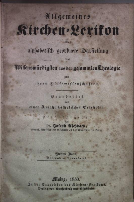 Allgemeines Kirchen-Lexikon. Alphabetisch geordnete Darstellung des Wissenswürdigsten: Aschbach, Joseph: