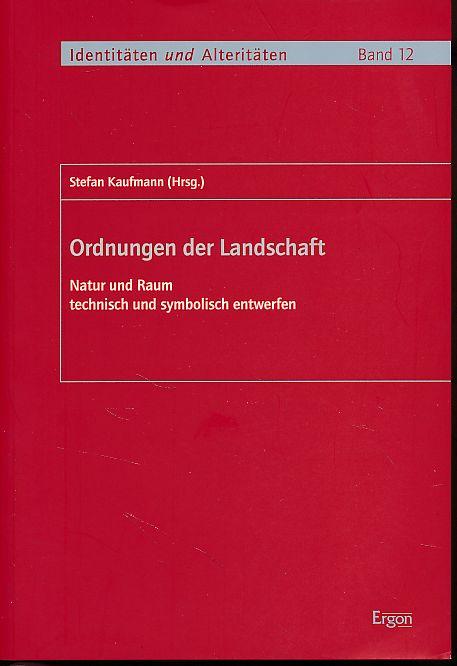 Ordnungen der Landschaft : Natur und Raum: Kaufmann, Stefan (Hg.):