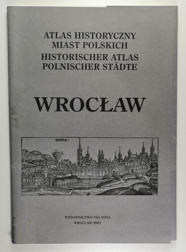 Atlas historyczny miast polskich/ Historischer Atlas Polnischer: Breslau/ Wroclaw.-