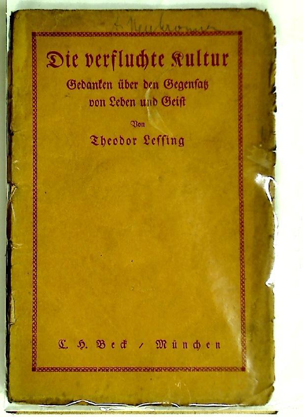 Die verfluchte Kultur. Gedanken über den Gegensatz: Lessing, Theodor