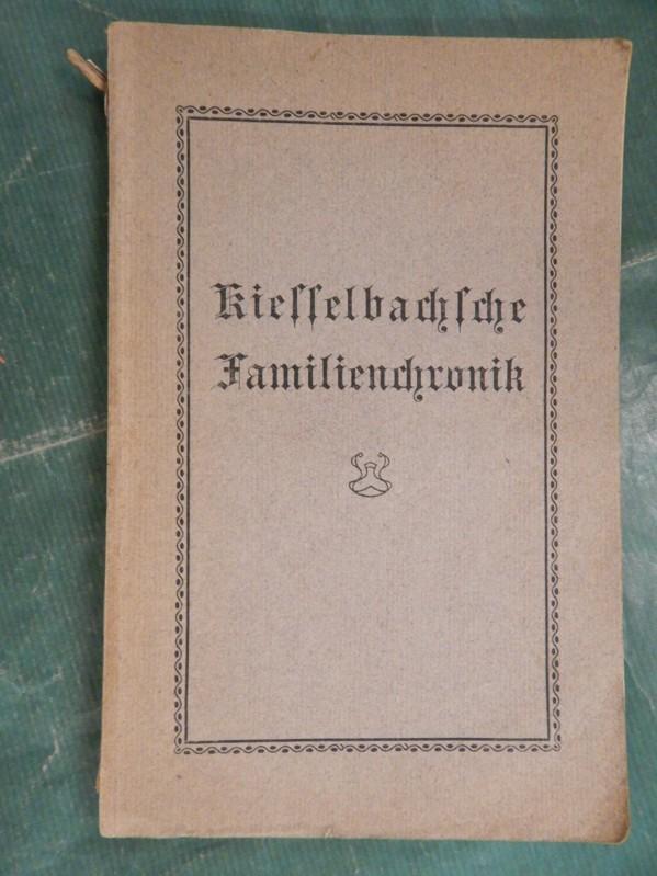 Kiesselbachsche Familienchronik - niedergeschrieben in den Jahren: Kiesselbach, G.? Arnold