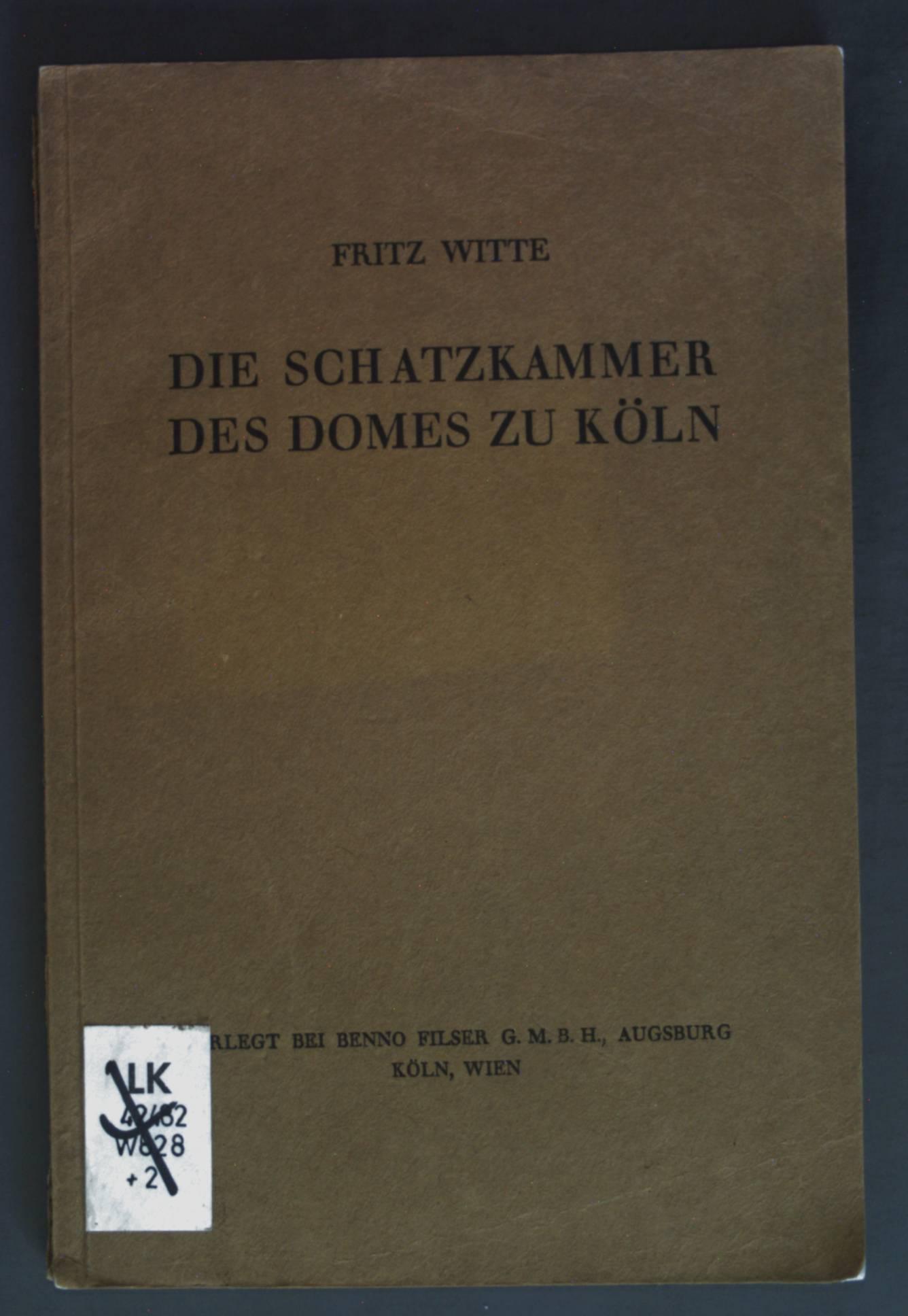Die Schatzkammer des Domes zu Köln -: Witte, Fritz: