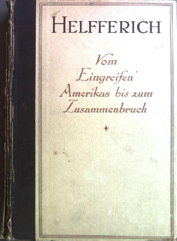 Vom Eingreifen Amerikas bis zum Zusammenbruch Der: Helfferich, Karl:
