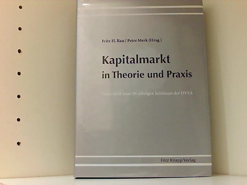 Kapitalmarkt in Theorie und Praxis - Rau Fritz, H. und Peter Merk