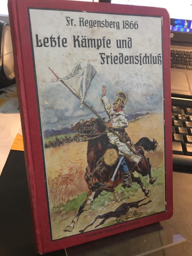1866. Letzte Kämpfe und Friedensschluss. Mit Ill.: Regensberg, Friedrich: