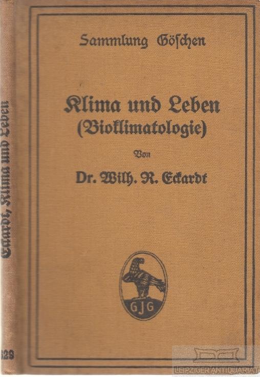 Klima und Leben (Bioklimatologie).: Eckardt, Wilhelm R.
