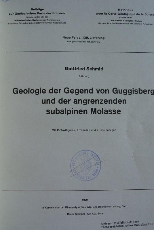 Geologie der Gegend von Guggisberg und der: Schmid, Gottfried,