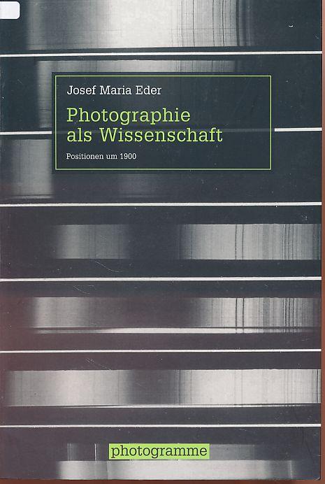 Photographie als Wissenschaft : Positionen um 1900.: Eder, Josef Maria: