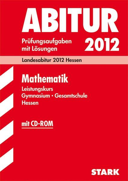 Abitur-Prüfungsaufgaben Hessen; Mathematik Leistungskurs mit CD-ROM; Landesabitur 2012 Hessen. Prüfungsaufgaben 2007-2011 mit Lösungen - Viola, Dengler, Neidhardt Werner Payerl Ernst u. a.