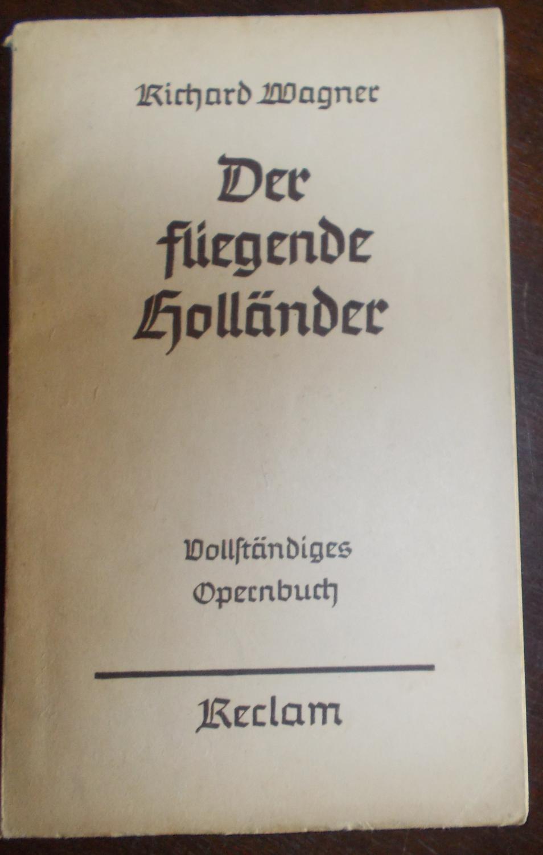Der fliegende Holländer; Vollständiges Opernbuch: Richard Wagner