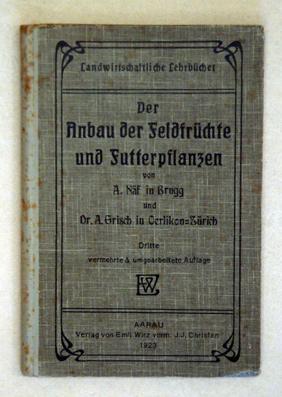 Der Anbau der Feldfrüchte und Futterpflanzen. Leitfaden: Näf, Albert u.