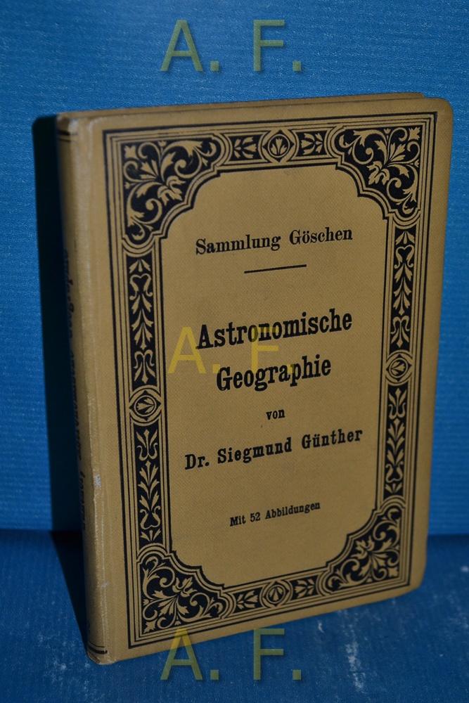 Astronomische Geographie. Sammlung Göschen 92: Günther, Siegmund: