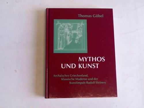 Mythos und Kunst. Archaisches Griechenland, klassische Moderne: Göbel, Thomas