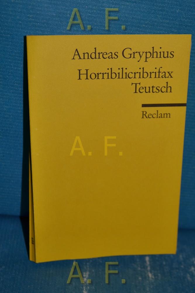 Horribilicribrifax teutsch : Scherzspiel. Hrsg. von Gerhard: Gryphius, Andreas:
