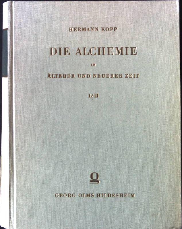 Die Alchemie in älterer und neuerer Zeit: Kopp, Hermann: