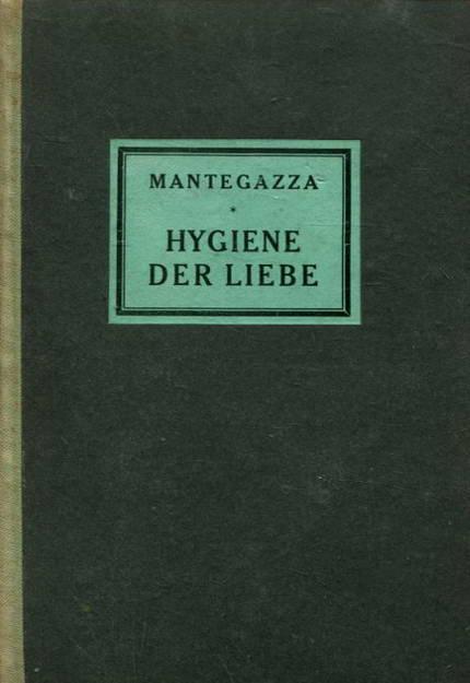 Die Hygiene der Liebe: Mantegazza, Paul