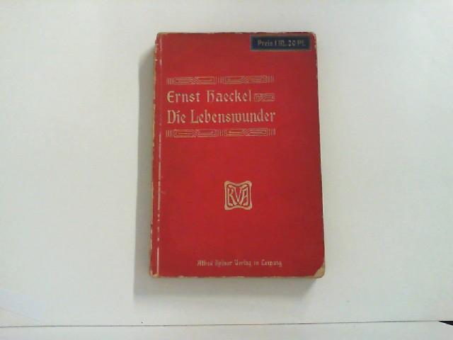 Die Lebenswunder. Gemeinverständliche Studien über Biologische Philosophie.: Haeckel, Ernst: