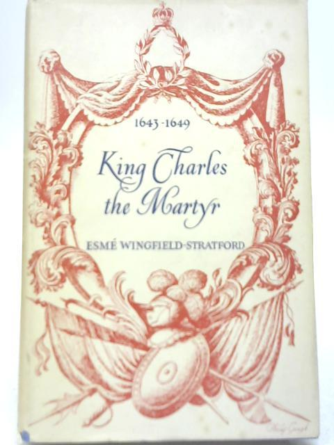 King Charles the Martyr 1643-1649: Esme Wingfield-Stratford