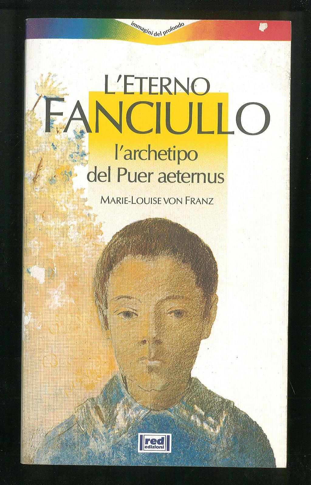 L'eterno Fanciullo - L'archetipo del Puer Aeternus: Von Franz Marie-Louise