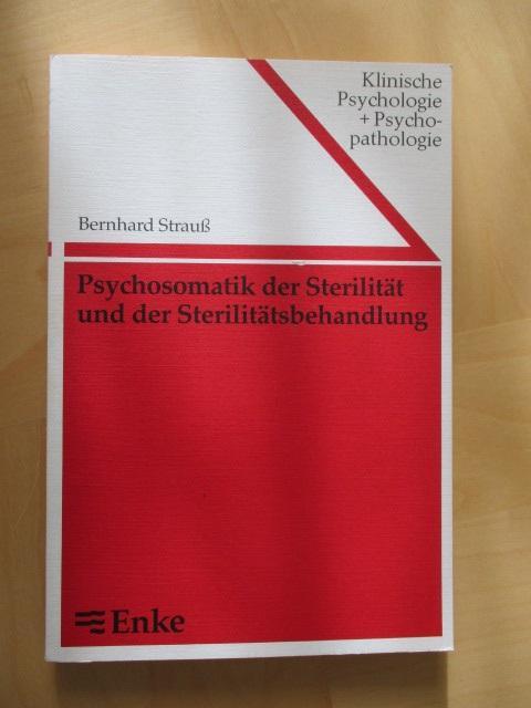 Psychosomatik der Sterilität und der Sterilitätsbehandlung: Strauß, Bernhard: