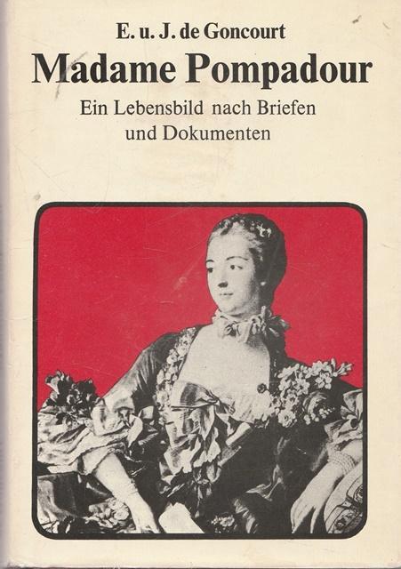 Madame Pompadour. Ein lebensbild nach Briefen und: Goncourt, E. u,