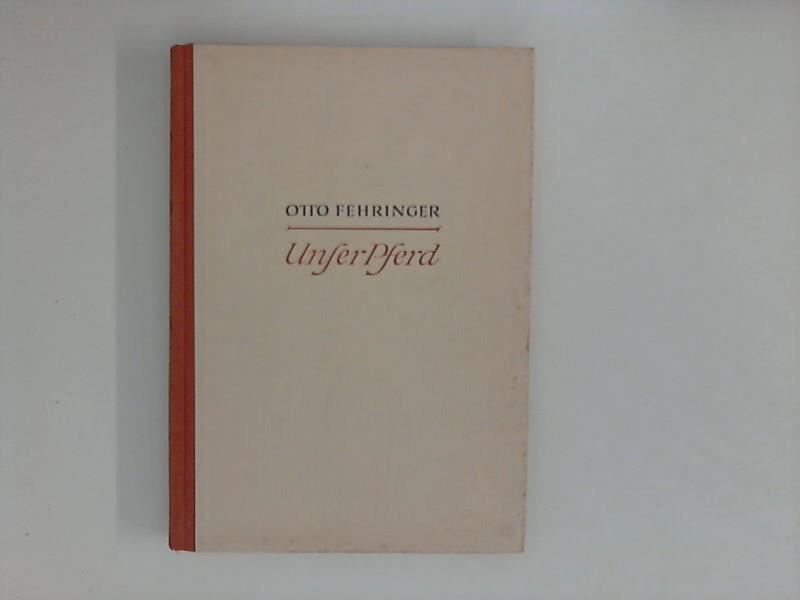 Unser Pferd - das illustrierte Pferdebuch: Fehringer, Otto: