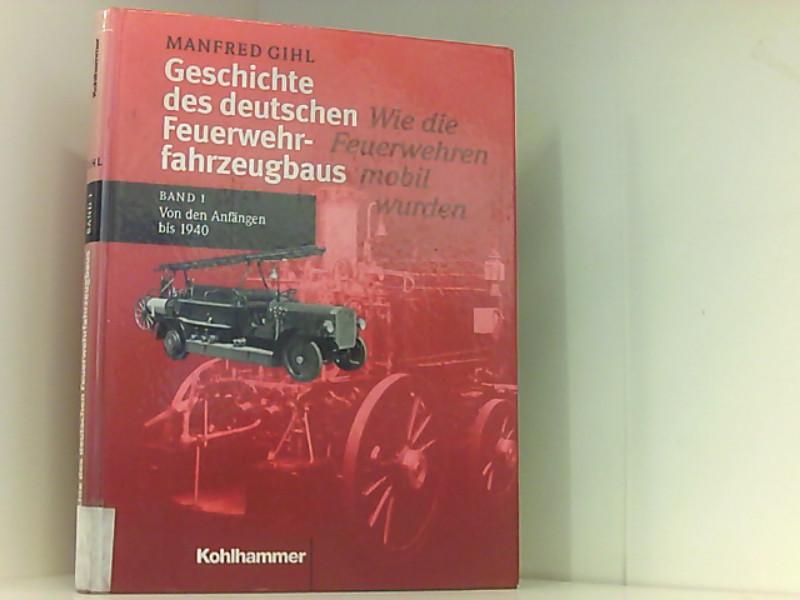 Geschichte des deutschen Feuerwehrfahrzeugbaus, Bd.1, Von den Anfängen bis 1940 Von den Anfängen bis 1940 - Gihl, Manfred