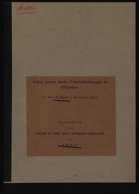 Ueber grosse flache Ueberschiebuugen im Dillgebiet. Separatabdruck: KAYSER, E.,