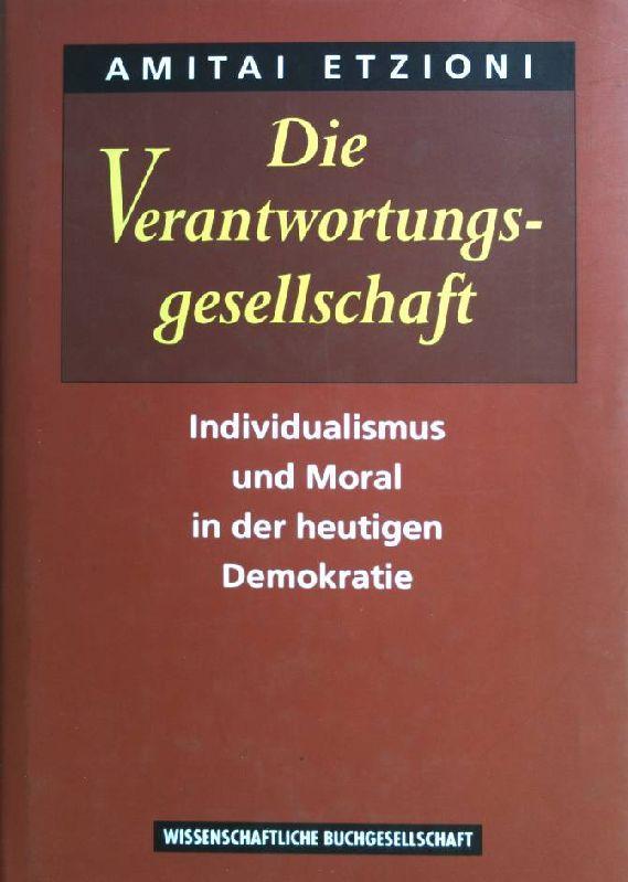 Die Verantwortungsgesellschaft; Individualismus und Moral in der: Etzioni, Amitai: