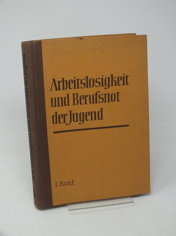 Arbeitslosigkeit und Berufsnot der Jugend, 1. Band: Deutscher Gewerkschaftsbund (Hrsg.)