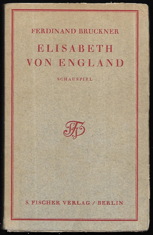 Elisabeth von England. Schauspiel.: BRUCKNER, Ferdinand (eig.: