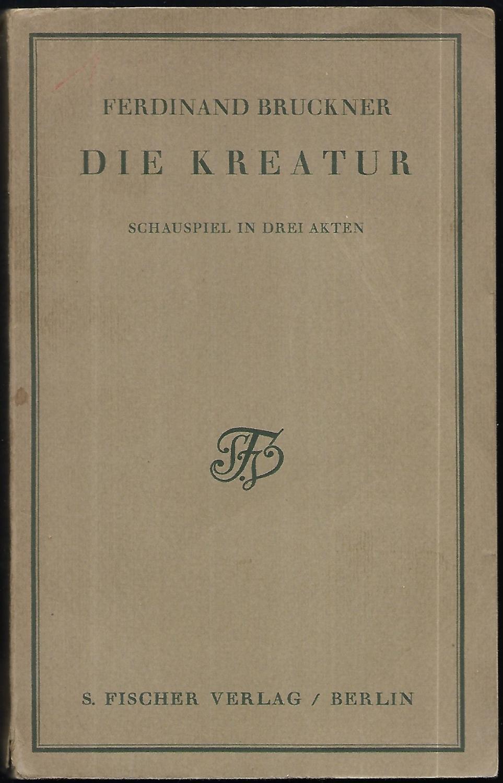 Die Kreatur. Schauspiel in drei Akten.: BRUCKNER, Ferdinand (eig.: