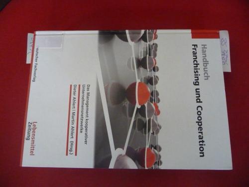 Handbuch Franchising & Cooperation : Das Management kooperativer Unternehmensnetzwerke - Ahlert, Dieter ; Ahlert, Martin