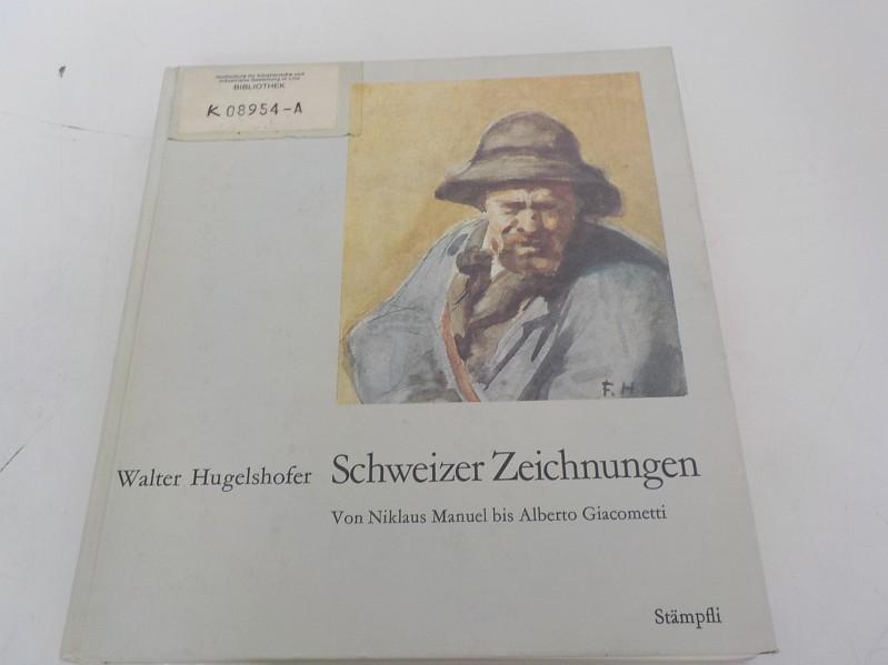 Schweizer Zeichnungen von Niklaus Manuel bis Albert: Hugelshofer, Walter: